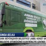 Ankara Büyükşehir Belediyesi (ABB) Kendi Kaynakları İle Bir Belediye Otobüsünü Elektrikliye Çevirdi 4
